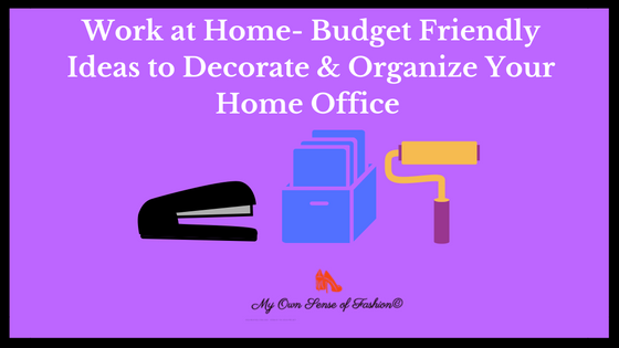 Work at Home- Budget Friendly Ideas to Decorate & Organize Your Home Office
