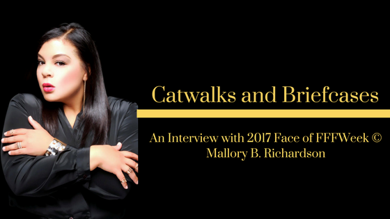 Catwalks and Briefcases- An Interview with 2017 Face of FFFWeek © Mallory B. Richardson