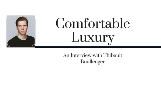 Comfortable Luxury- An Interview with Thibault Boullenger