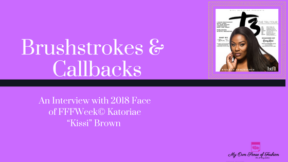 "Brushstrokes and Callbacks-An Interview with 2018 Face of FFFWeek© Katoriae ""Kissi"" Brown"