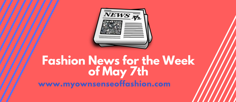 Fashion News for the Week of May 7th