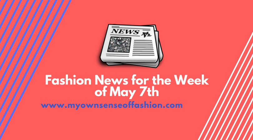 779f3a6632 Fashion News for the Week of May 7th