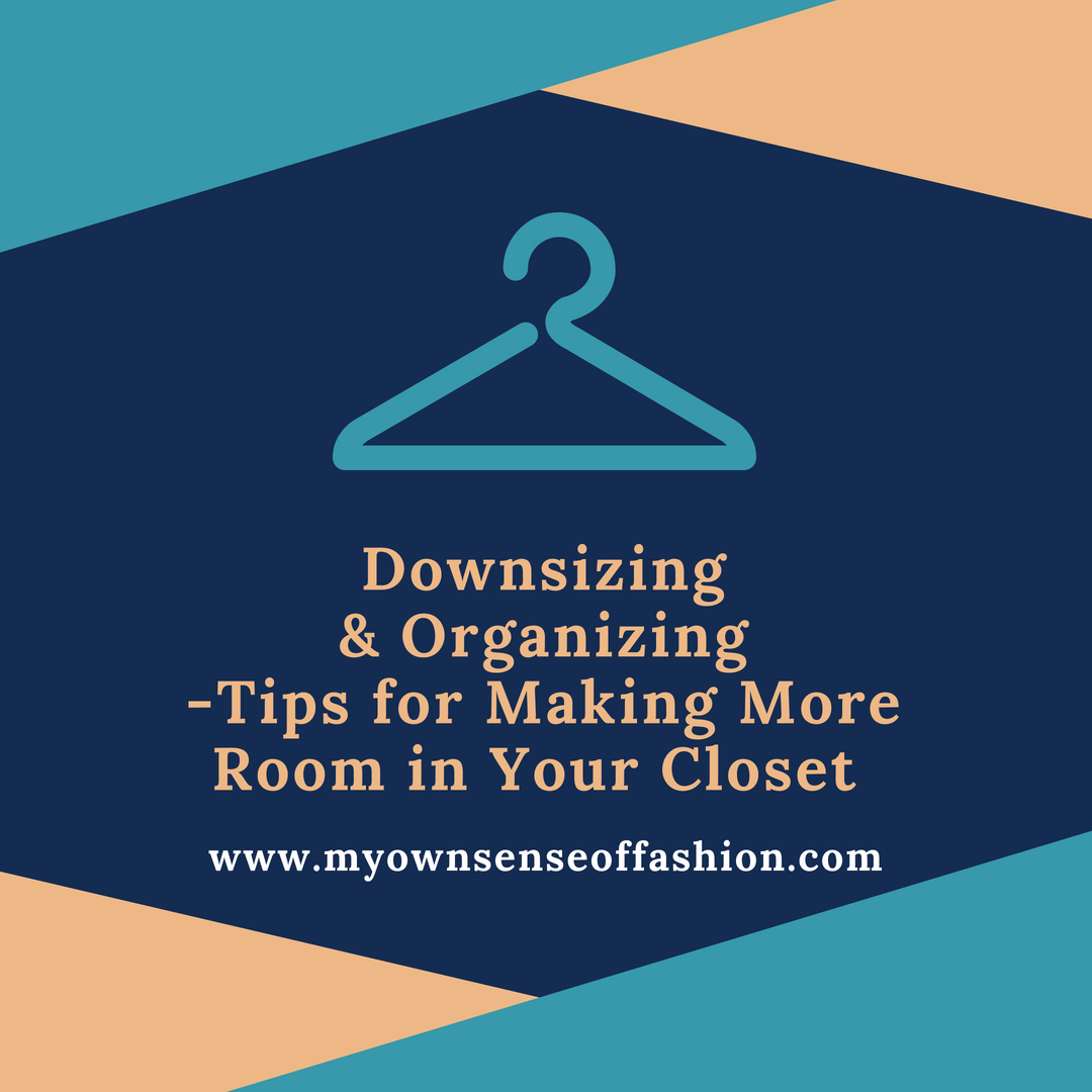 Downsizing & Organizing-Tips for Making More Room in Your Closet