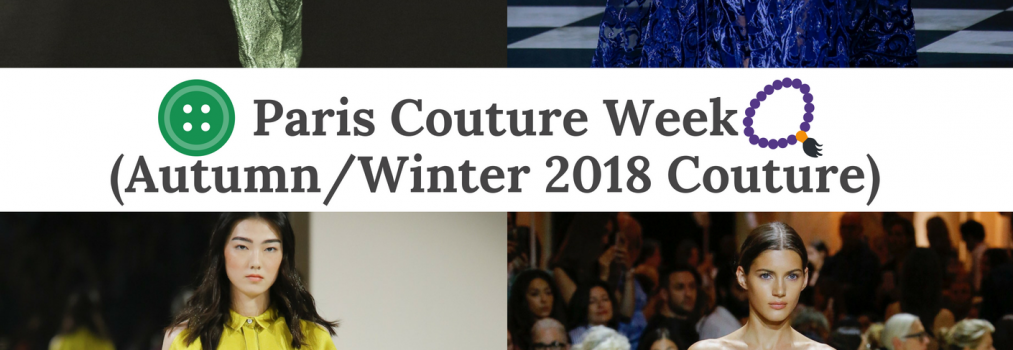 Paris Couture Week (Autumn/Winter 2018 Couture)