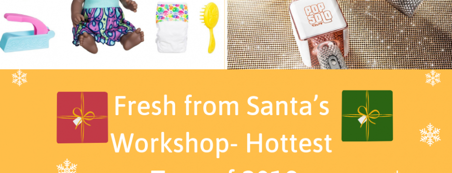 Fresh from Santa's Workshop- Hottest Toys of 2018