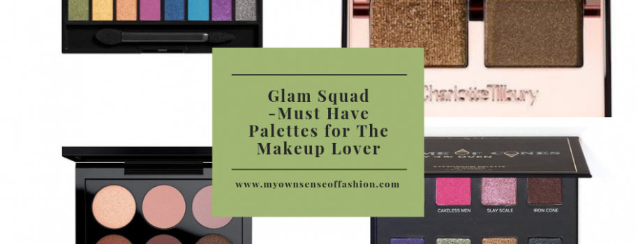Glam Squad-Must Have Palettes for The Makeup Lover