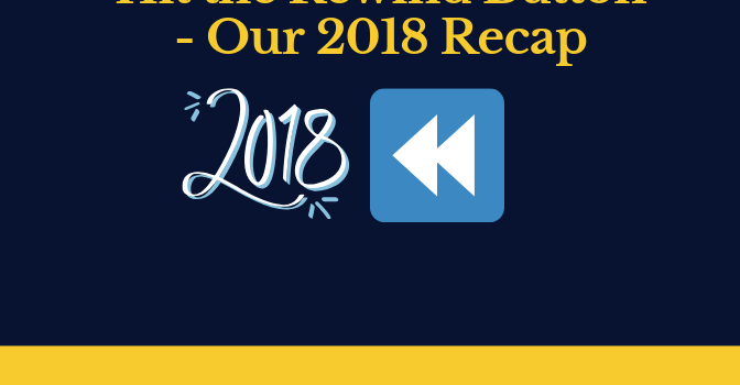 Hit the Rewind Button- Our 2018 Recap