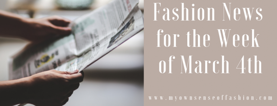 Fashion News for the Week of March 4th