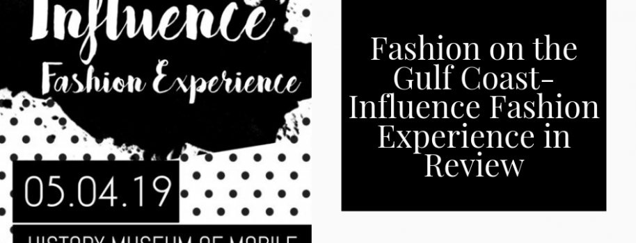Fashion on the Gulf Coast-Influence Fashion Experience in Review