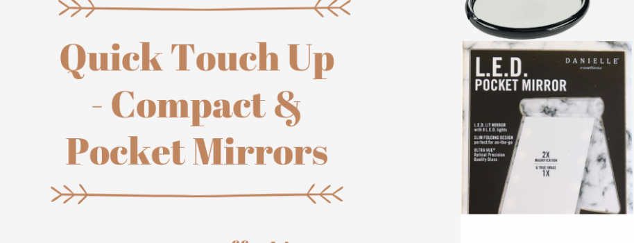 Quick Touch Up- Compact & Pocket Mirrors