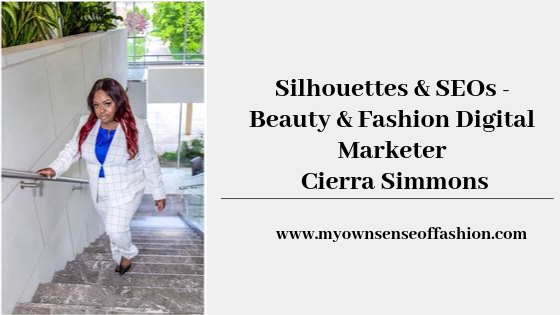 Silhouettes & SEOs – Beauty & Fashion Digital Marketer Cierra Simmons