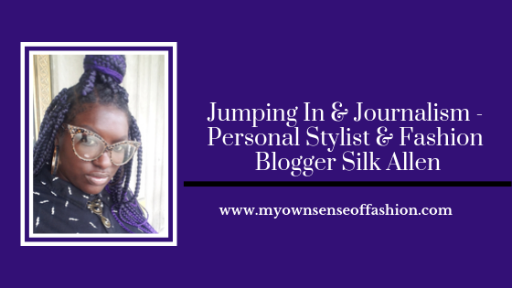 Jumping In & Journalism – Personal Stylist & Fashion Blogger Silk Allen