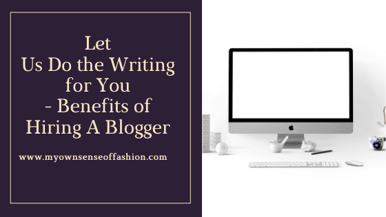 Let Us Do the Writing for You- Benefits of Hiring A Blogger