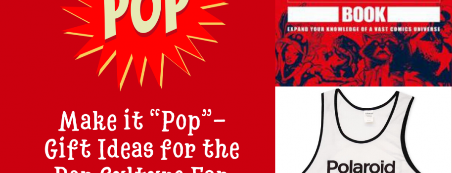 "Make it ""Pop' -Gift For the Pop Culture Fan"