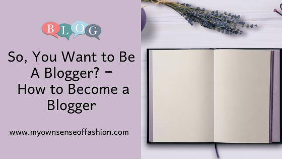So, You Want to Be A Blogger? – How to Become a Blogger