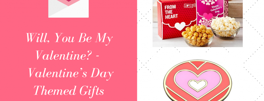 Will, You Be My Valentine? –  Valentine's Day Themed Gifts
